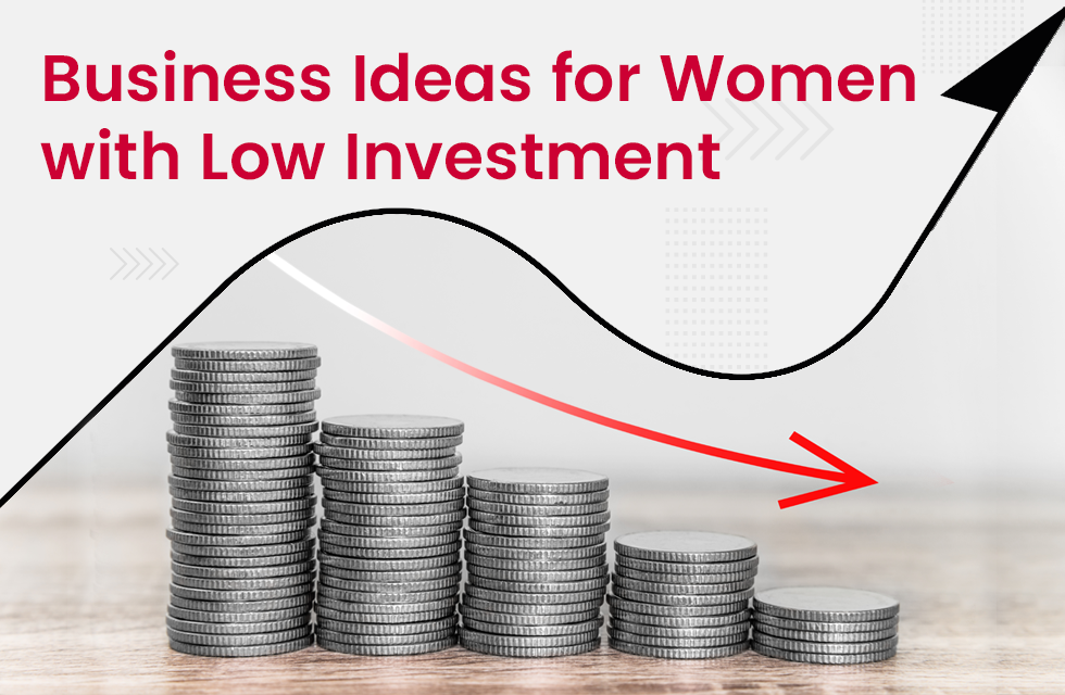 Top 20 Low Investment Business Ideas for Women in India in 2021