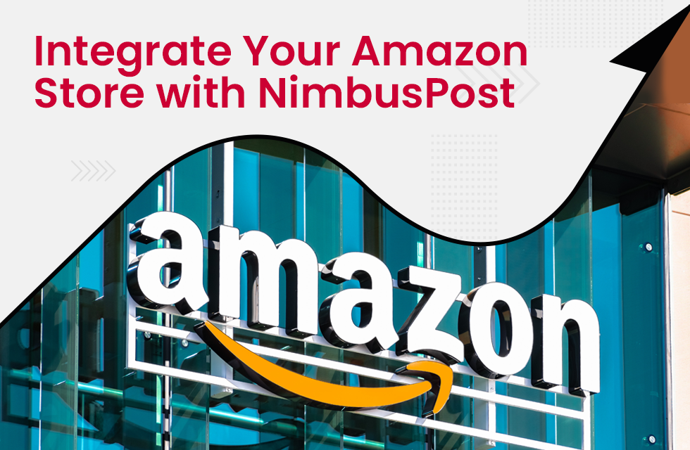Integrate Your Amazon Store with NimubusPost for Most Hassle-free Shipping Experience