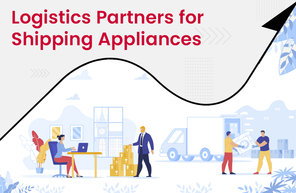 What Makes a Logistics Partner Suitable for Shipping Appliances?