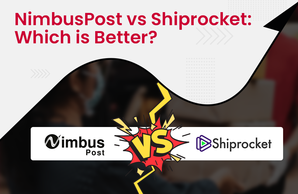 NimbusPost vs Shiprocket: Which is Better for eCommerce Sellers?