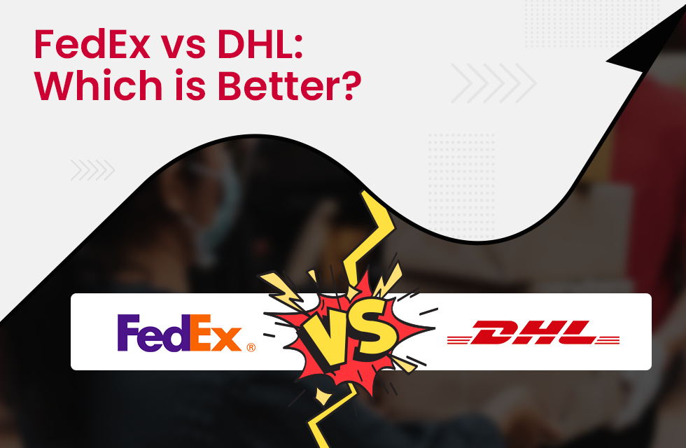 FedEx vs. DHL: Which is Better for Your E-Commerce Business?