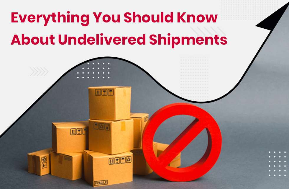 Everything you want to know about undelivered shipments