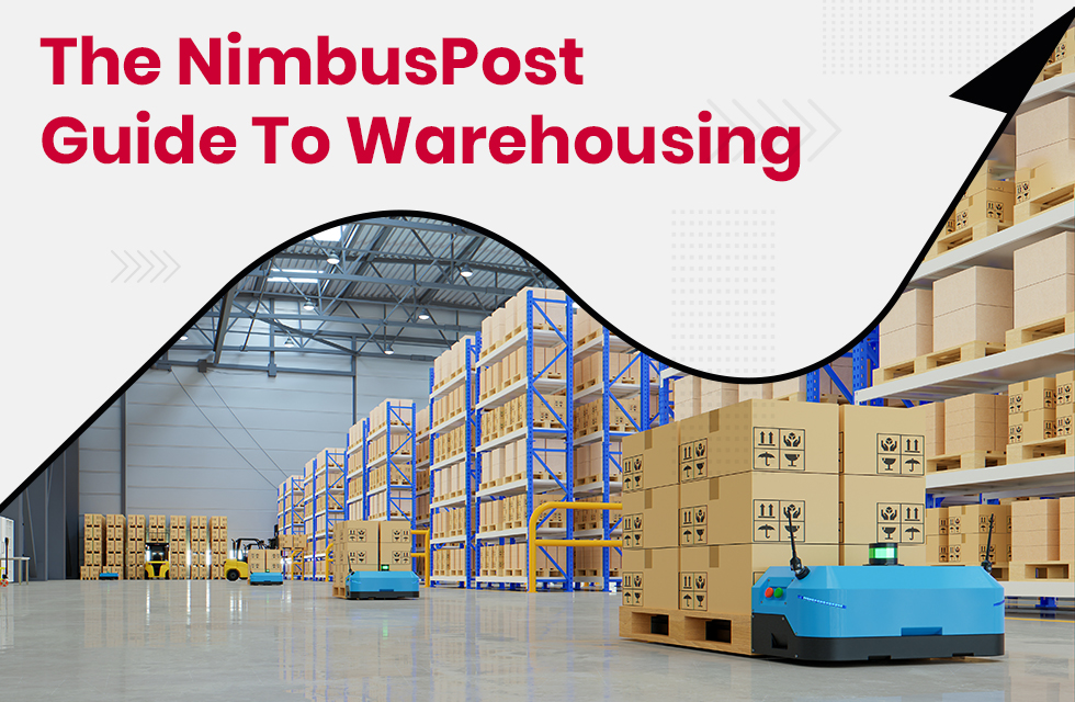 Warehousing: What is it? A NimbusPost Guide to Warehousing and Logistics