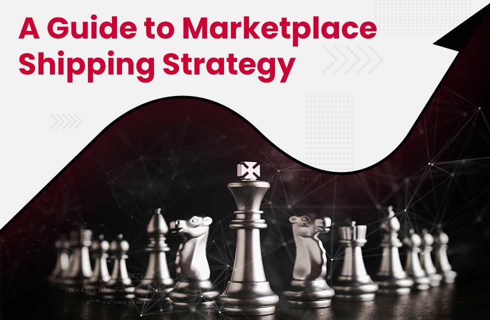 What Does a Marketplace Shipping Strategy Involve?