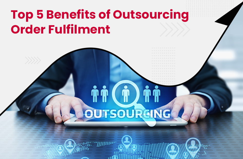 Top 5 Benefits of Outsourcing Order Fulfilment to a Logistics Company