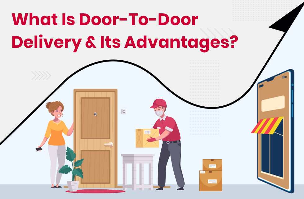 What is Door-to-Door Delivery Service? What are its Advantages?