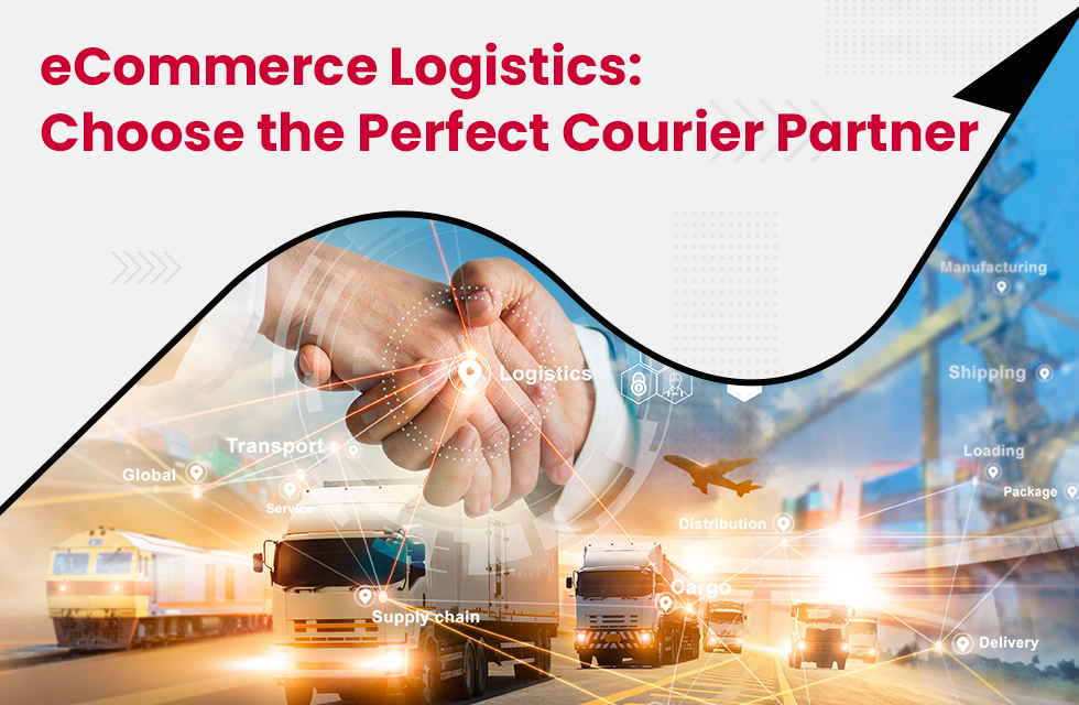 E-commerce Logistics: How to Choose the Perfect Courier Partner?