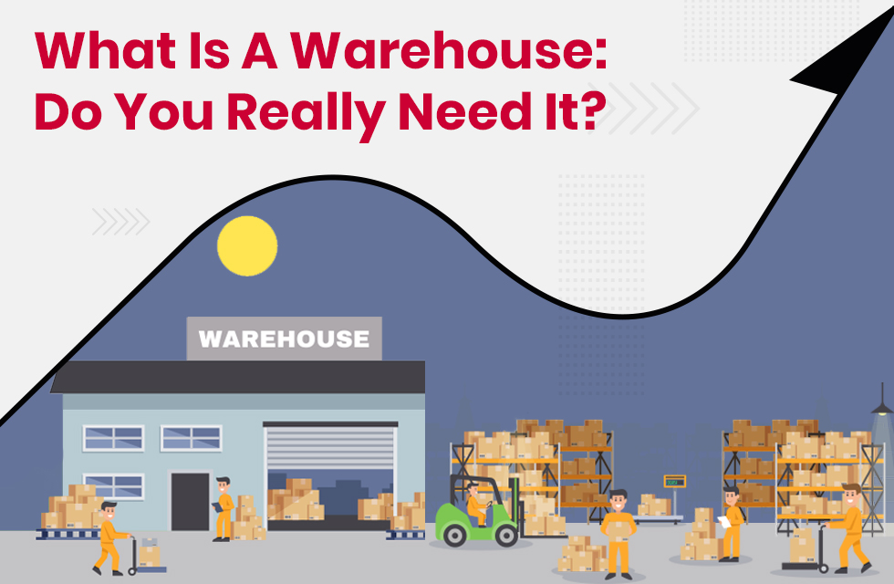 What is A Warehouse: Do You Really Need It? This Will Help You Decide!